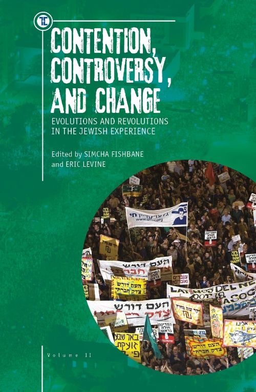 Contention, Controversy, and Change - Evolutions and Revolutions in the Jewish Experience (Volume II)