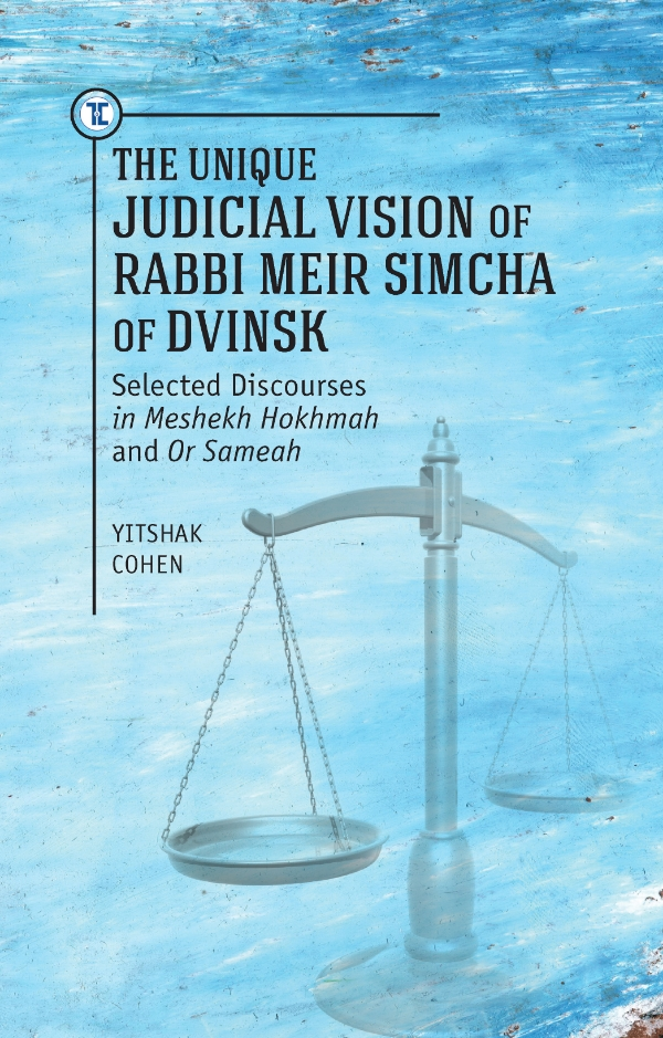 The Unique Judicial Vision of Rabbi Meir Simcha of Dvinsk - Selected Discourses in Meshekh Hokhmah and Or Sameah